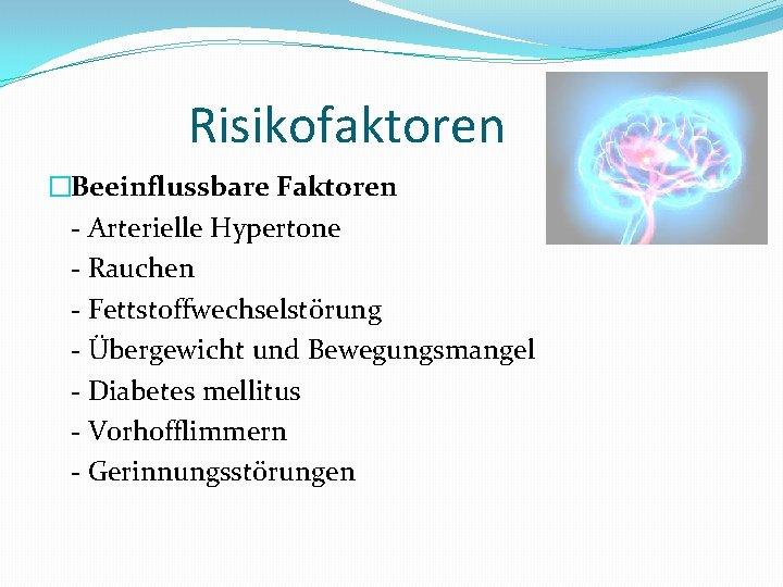 Risikofaktoren �Beeinflussbare Faktoren - Arterielle Hypertone - Rauchen - Fettstoffwechselstörung - Übergewicht und Bewegungsmangel