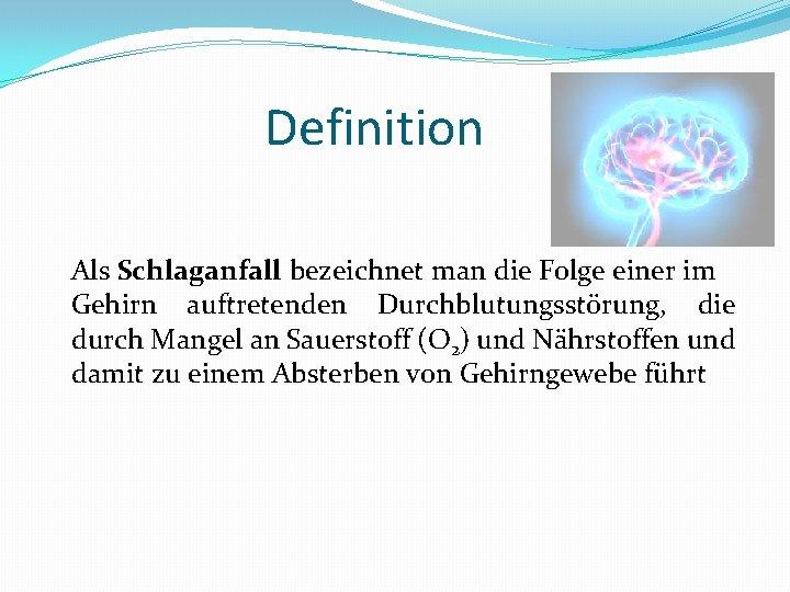 Definition Als Schlaganfall bezeichnet man die Folge einer im Gehirn auftretenden Durchblutungsstörung, die durch