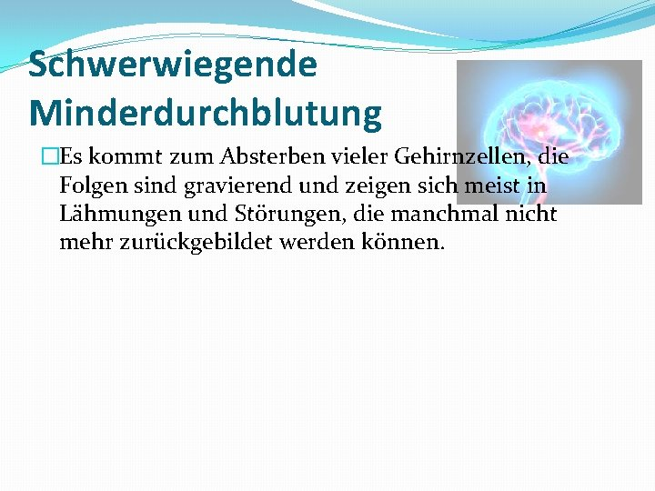 Schwerwiegende Minderdurchblutung �Es kommt zum Absterben vieler Gehirnzellen, die Folgen sind gravierend und zeigen