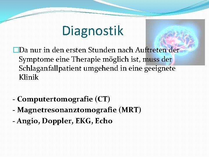Diagnostik �Da nur in den ersten Stunden nach Auftreten der Symptome eine Therapie möglich