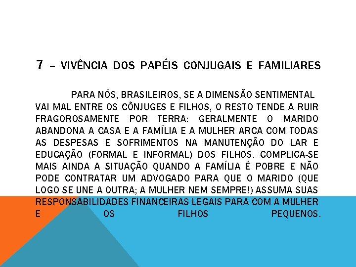 7 – VIVÊNCIA DOS PAPÉIS CONJUGAIS E FAMILIARES PARA NÓS, BRASILEIROS, SE A DIMENSÃO