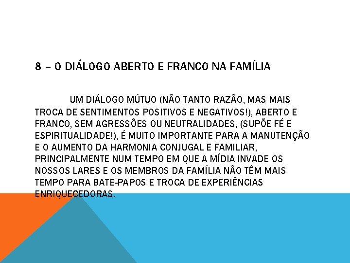 8 – O DIÁLOGO ABERTO E FRANCO NA FAMÍLIA UM DIÁLOGO MÚTUO (NÃO TANTO