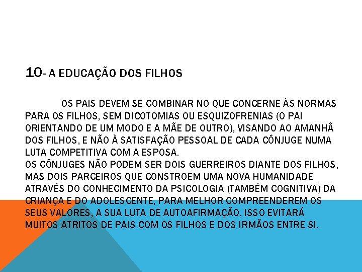 10 - A EDUCAÇÃO DOS FILHOS OS PAIS DEVEM SE COMBINAR NO QUE CONCERNE