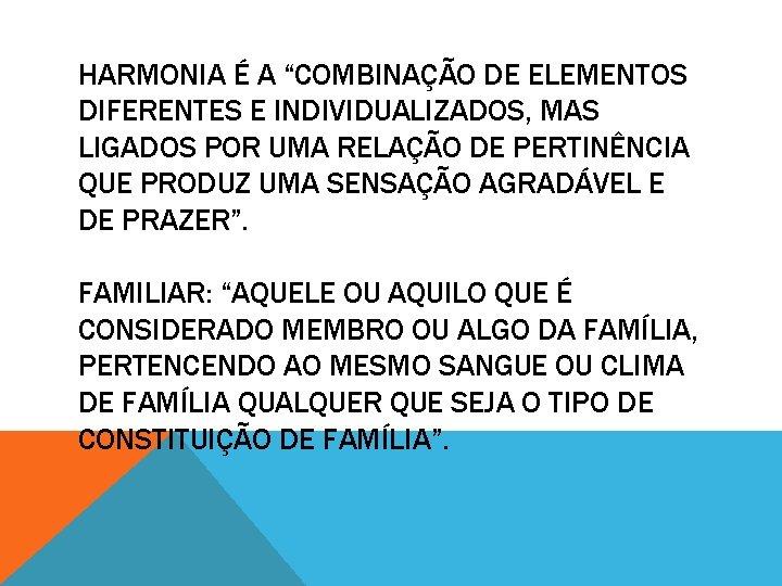 """HARMONIA É A """"COMBINAÇÃO DE ELEMENTOS DIFERENTES E INDIVIDUALIZADOS, MAS LIGADOS POR UMA RELAÇÃO"""