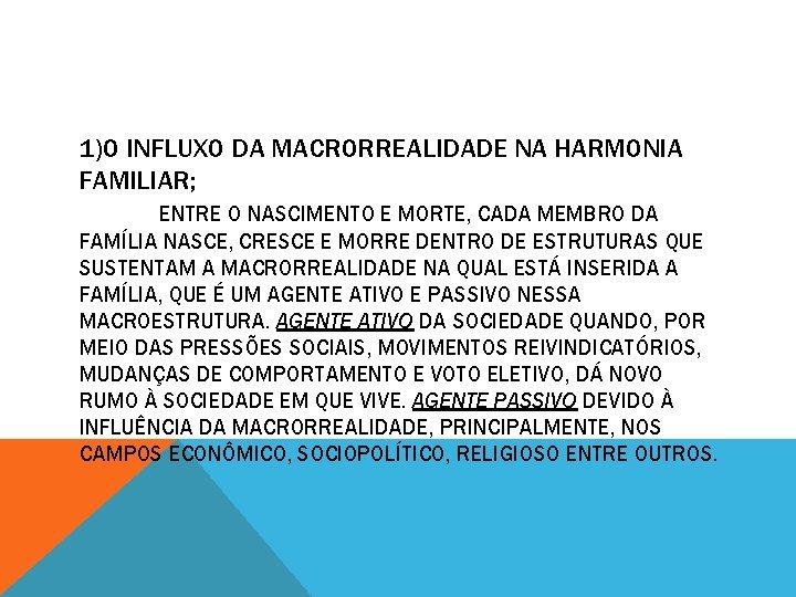1)O INFLUXO DA MACRORREALIDADE NA HARMONIA FAMILIAR; ENTRE O NASCIMENTO E MORTE, CADA MEMBRO