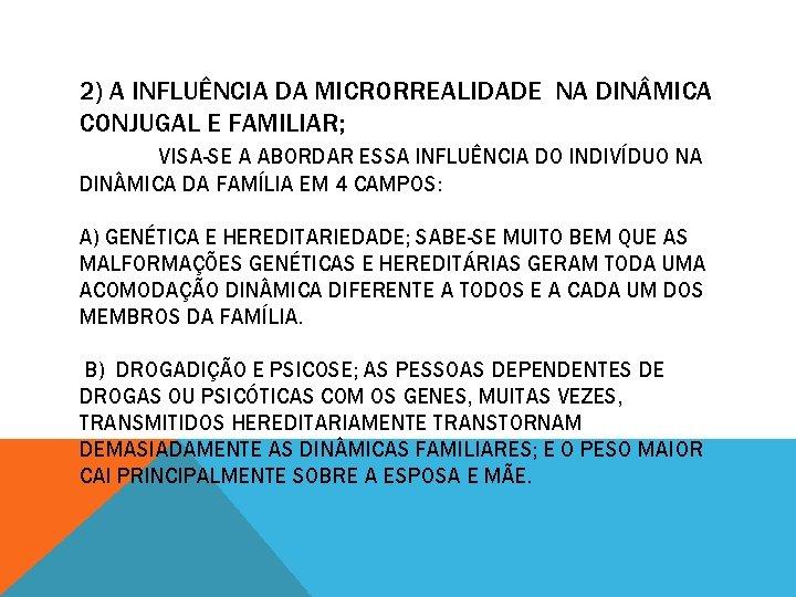 2) A INFLUÊNCIA DA MICRORREALIDADE NA DIN MICA CONJUGAL E FAMILIAR; VISA-SE A ABORDAR