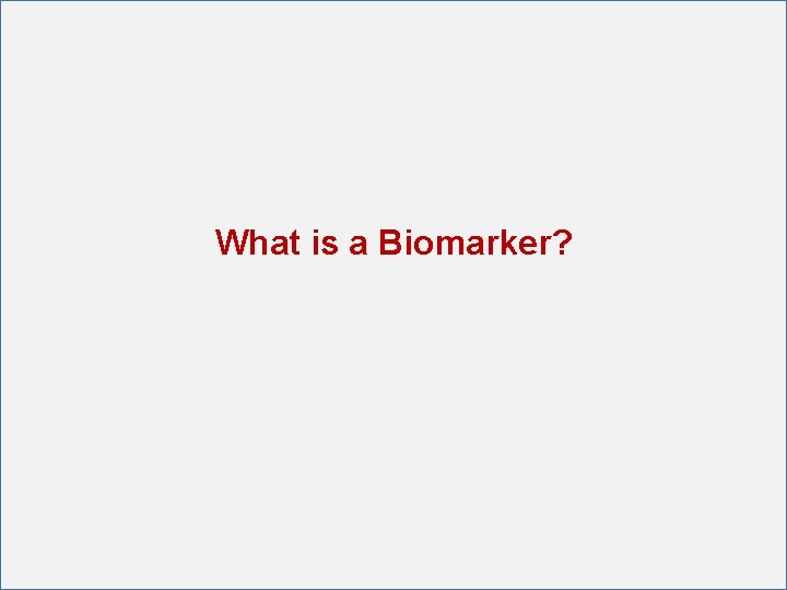 What is a Biomarker?