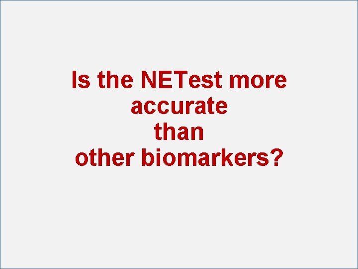 Is the NETest more accurate than other biomarkers?