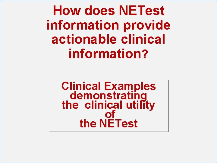 How does NETest information provide actionable clinical information? Clinical Examples demonstrating the clinical utility