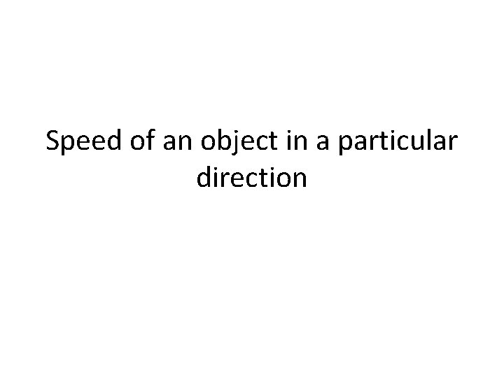 Speed of an object in a particular direction