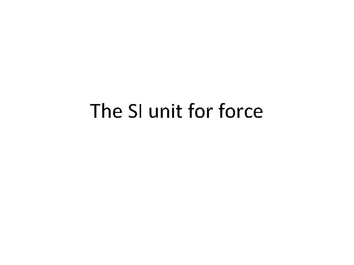The SI unit force