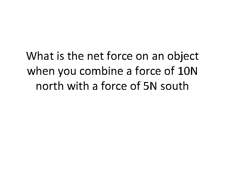 What is the net force on an object when you combine a force of