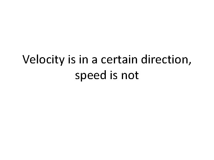 Velocity is in a certain direction, speed is not