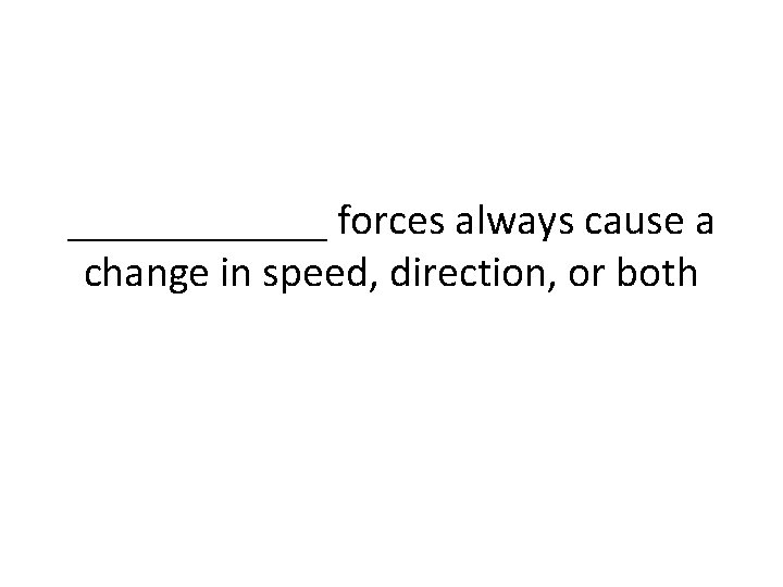 ______ forces always cause a change in speed, direction, or both