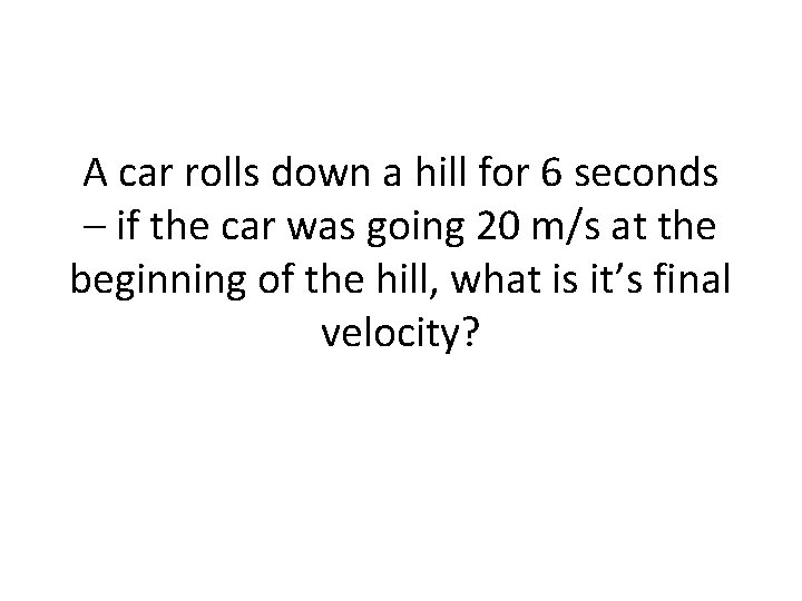 A car rolls down a hill for 6 seconds – if the car was