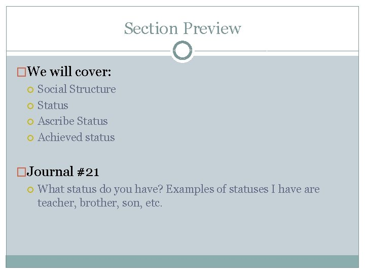 Section Preview �We will cover: Social Structure Status Ascribe Status Achieved status �Journal #21