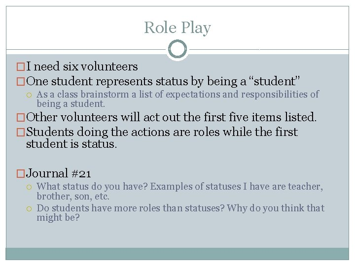 """Role Play �I need six volunteers �One student represents status by being a """"student"""""""