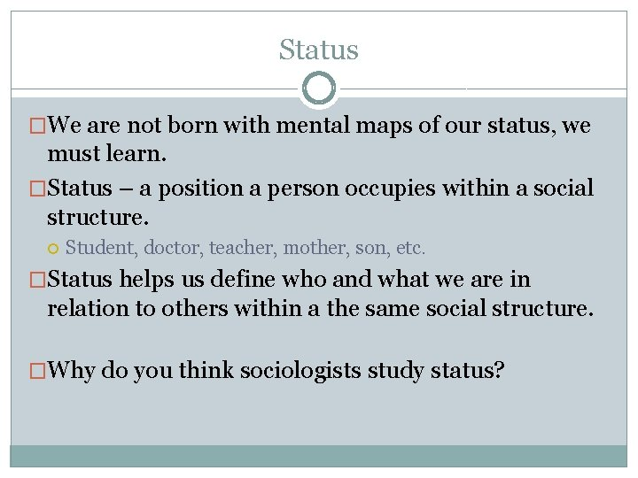 Status �We are not born with mental maps of our status, we must learn.