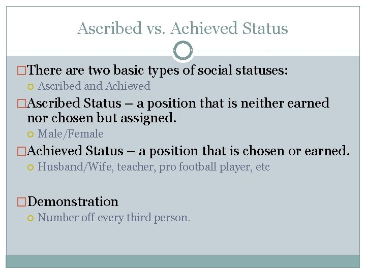 Ascribed vs. Achieved Status �There are two basic types of social statuses: Ascribed and