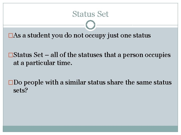 Status Set �As a student you do not occupy just one status �Status Set