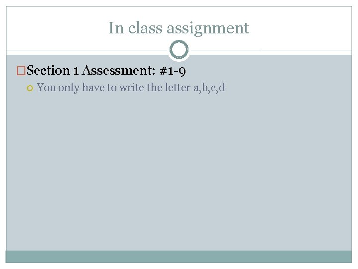 In class assignment �Section 1 Assessment: #1 -9 You only have to write the