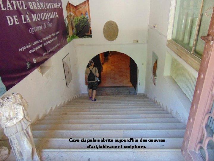 Cave du palais abrite aujourd'hui des oeuvres d'art, tableaux et sculptures.