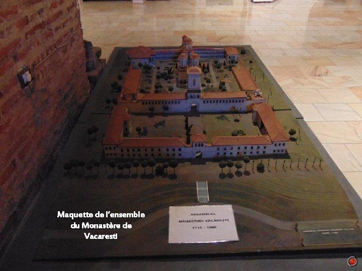 Maquette de l'ensemble du Monastère de Vacaresti