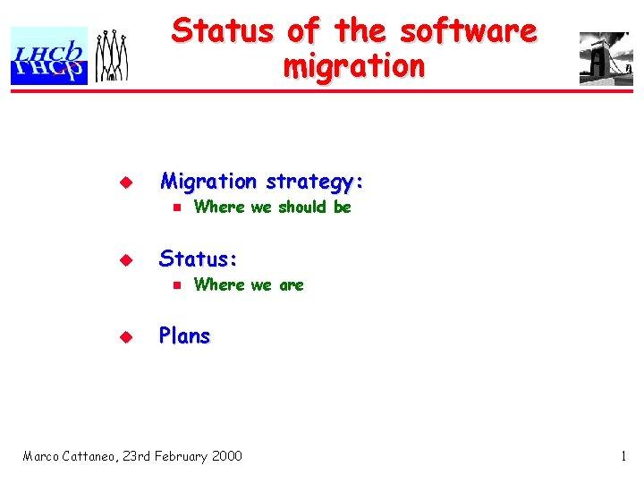 Status of the software migration u Migration strategy: n u Status: n u Where