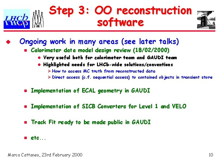 Step 3: OO reconstruction software u Ongoing work in many areas (see later talks)