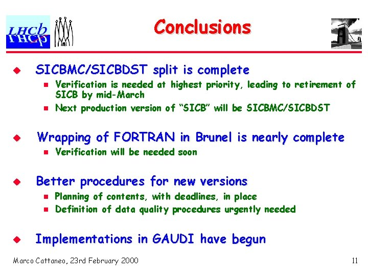 Conclusions u SICBMC/SICBDST split is complete n n u Wrapping of FORTRAN in Brunel