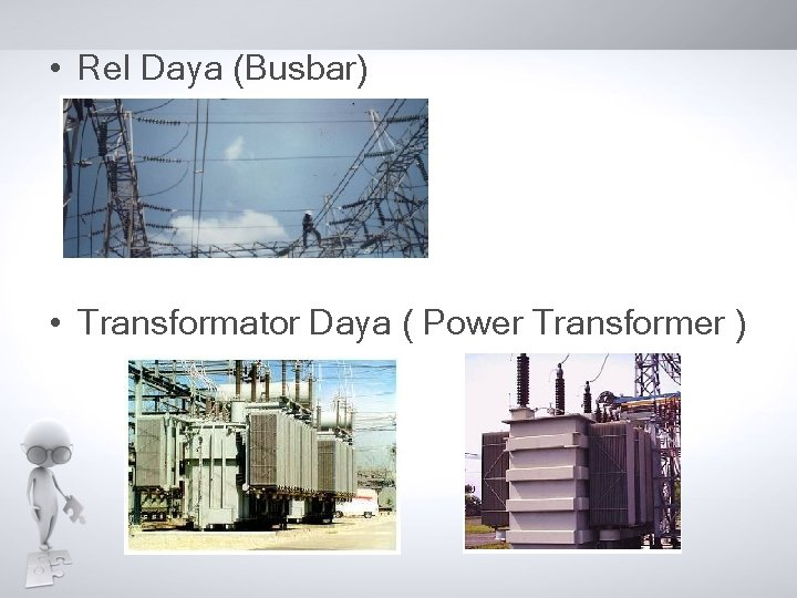 • Rel Daya (Busbar) • Transformator Daya ( Power Transformer )