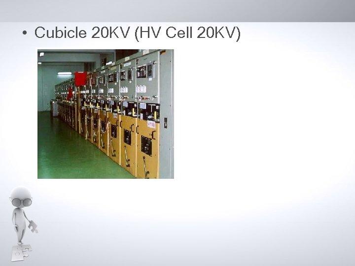 • Cubicle 20 KV (HV Cell 20 KV)