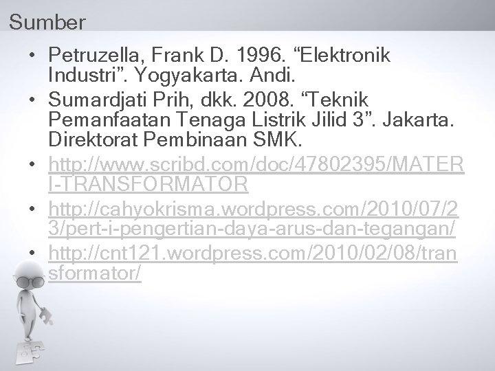 "Sumber • Petruzella, Frank D. 1996. ""Elektronik • • Industri"". Yogyakarta. Andi. Sumardjati Prih,"