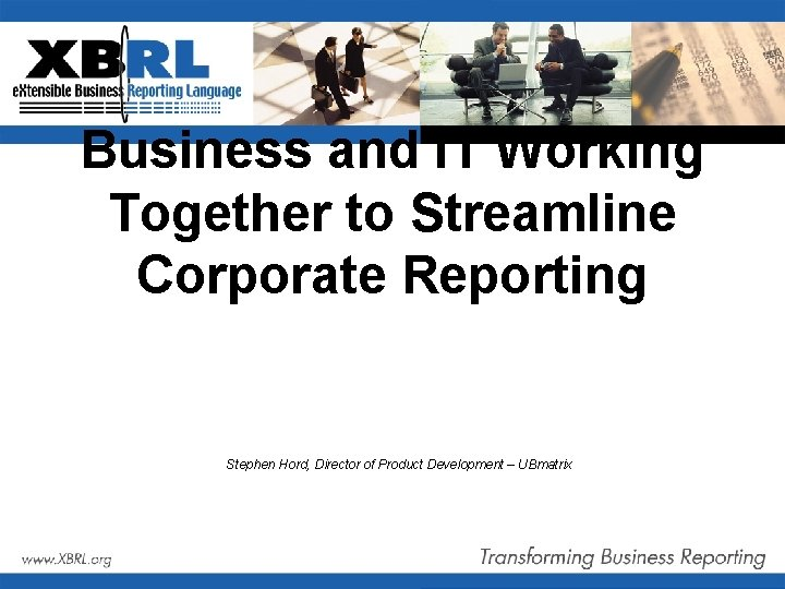Business and IT Working Together to Streamline Corporate Reporting Stephen Hord, Director of Product