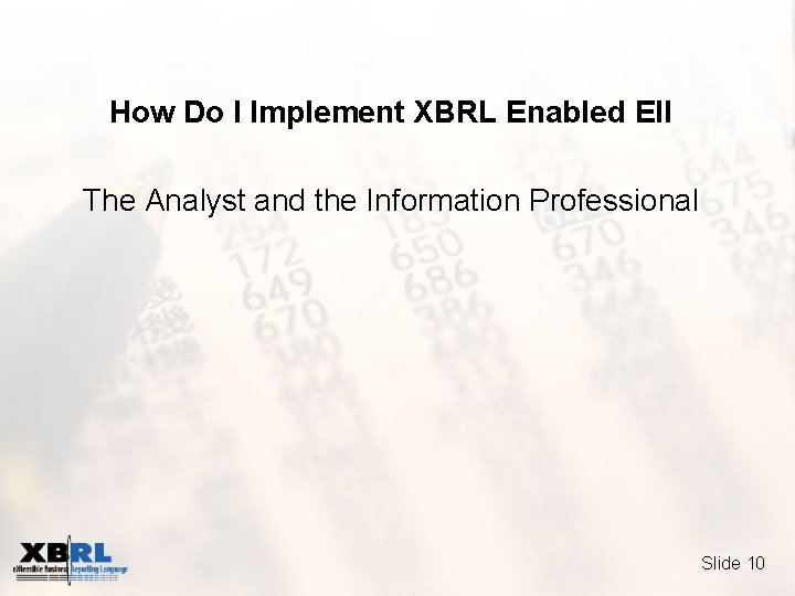 How Do I Implement XBRL Enabled EII The Analyst and the Information Professional Slide
