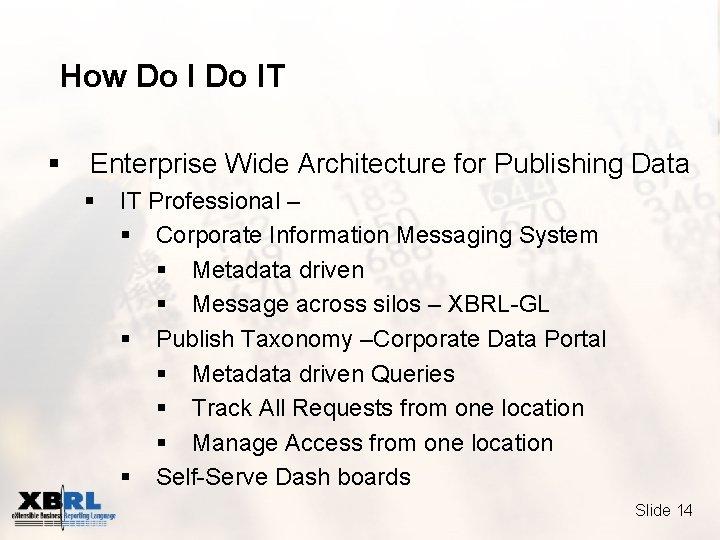 How Do IT § Enterprise Wide Architecture for Publishing Data § IT Professional –