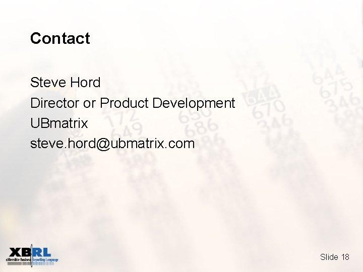 Contact Steve Hord Director or Product Development UBmatrix steve. hord@ubmatrix. com Slide 18