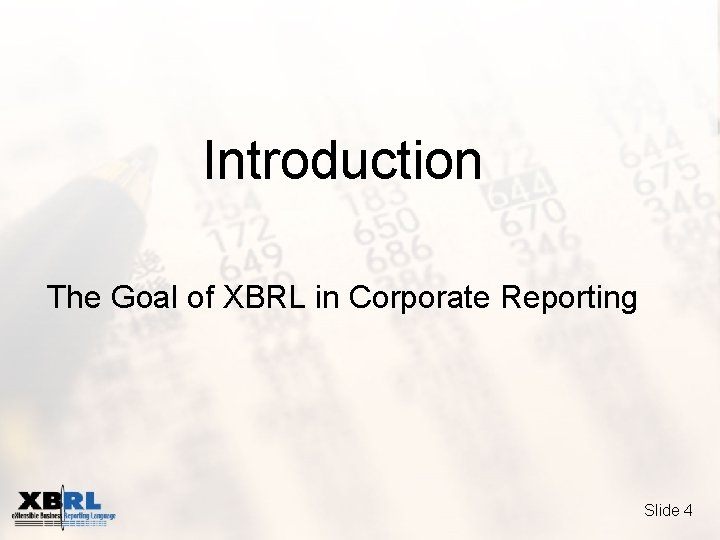 Introduction The Goal of XBRL in Corporate Reporting Slide 4