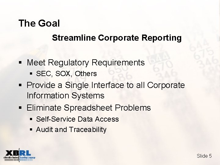 The Goal Streamline Corporate Reporting § Meet Regulatory Requirements § SEC, SOX, Others §