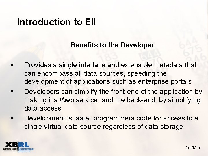 Introduction to EII Benefits to the Developer § § § Provides a single interface