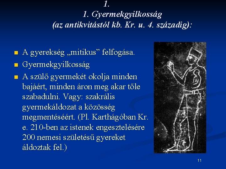 1. 1. Gyermekgyilkosság (az antikvitástól kb. Kr. u. 4. századig): n n n A