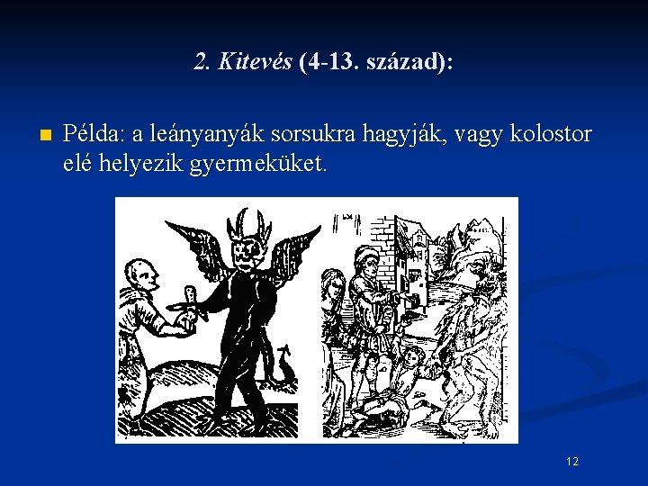 2. Kitevés (4 -13. század): n Példa: a leányanyák sorsukra hagyják, vagy kolostor elé
