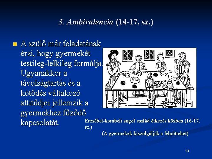 3. Ambivalencia (14 -17. sz. ) n A szülő már feladatának érzi, hogy gyermekét