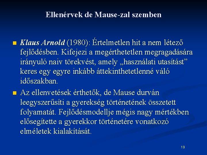 Ellenérvek de Mause-zal szemben n n Klaus Arnold (1980): Értelmetlen hit a nem létező