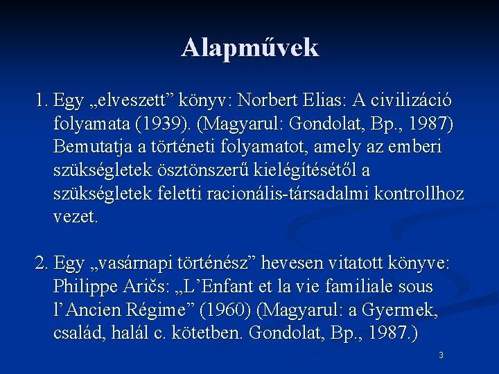 """Alapművek 1. Egy """"elveszett"""" könyv: Norbert Elias: A civilizáció folyamata (1939). (Magyarul: Gondolat, Bp."""