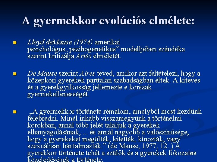 """A gyermekkor evolúciós elmélete: n Lloyd de. Mause (1974) amerikai pszichológus""""pszihogenetikus"""" modelljében szándéka szerint"""