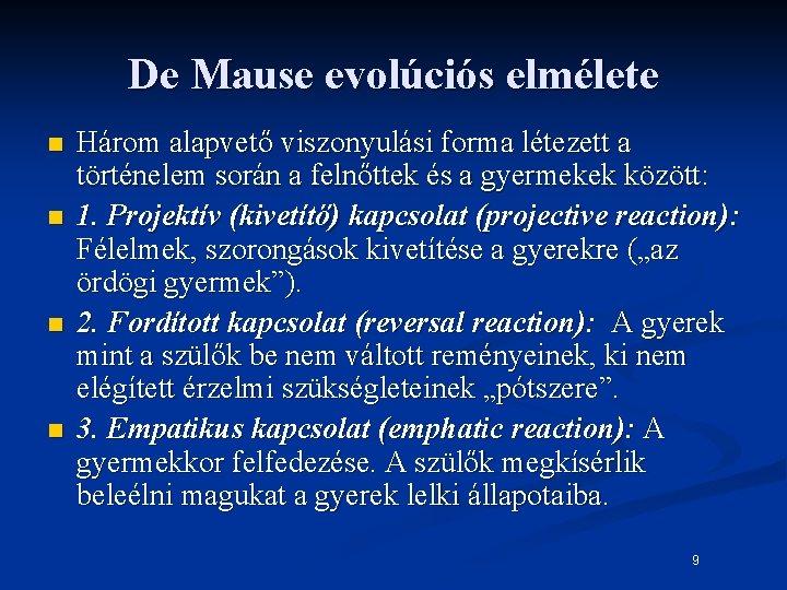 De Mause evolúciós elmélete n n Három alapvető viszonyulási forma létezett a történelem során