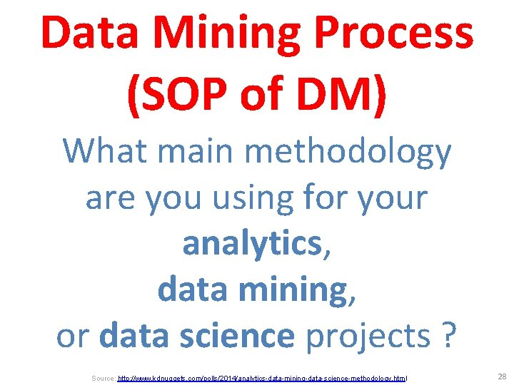 Data Mining Process (SOP of DM) What main methodology are you using for your