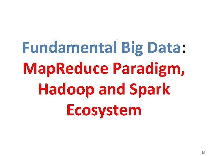 Fundamental Big Data: Map. Reduce Paradigm, Hadoop and Spark Ecosystem 39