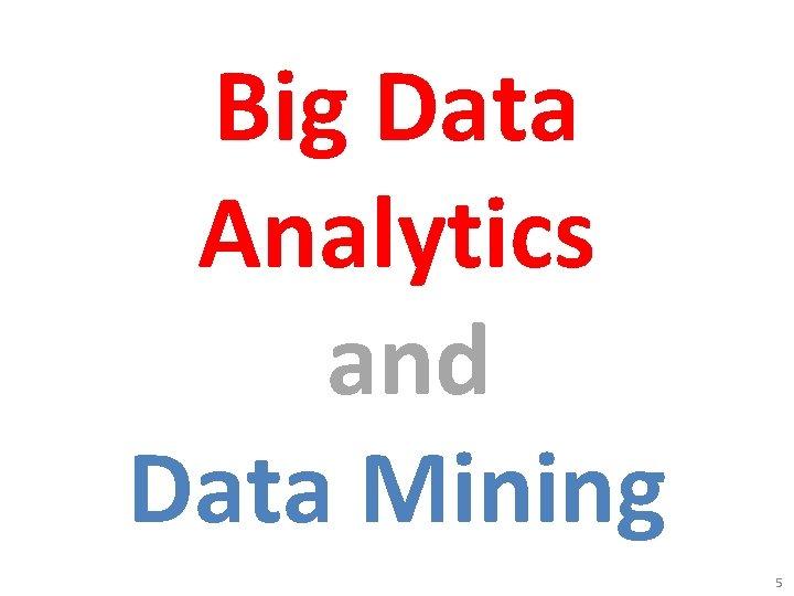 Big Data Analytics and Data Mining 5